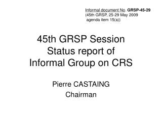 45th GRSP Session Status report of Informal Group on CRS