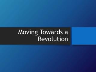 Moving Towards a Revolution