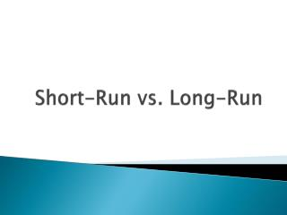 Short-Run vs. Long-Run
