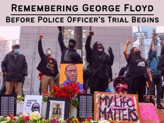 Remembering George Floyd before police officer's trial begins