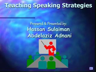 Teaching Speaking Strategies   Prepared  Presented by: Hassan Sulaiman  Abdelaziz Adnani