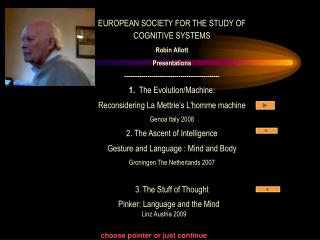 EUROPEAN SOCIETY FOR THE STUDY OF COGNITIVE SYSTEMS Robin Allott Presentations -----------------------------------------