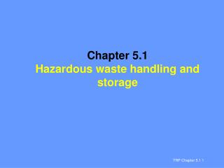 Chapter 5.1 Hazardous waste handling and storage