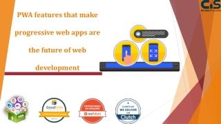PWA features that make progressive web apps are the future of web development