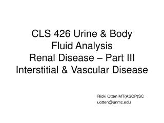 CLS 426 Urine  Body Fluid Analysis Renal Disease   Part III Interstitial  Vascular Disease