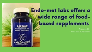Endo-met labs offers a wide range of food-based supplements