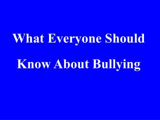 What Everyone Should Know About Bullying