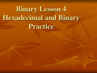 Binary Lesson 4 Hexadecimal and Binary Practice