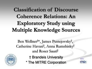 Classification of Discourse Coherence Relations: An Exploratory Study using Multiple Knowledge Sources