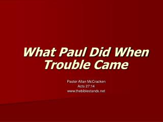 What Paul Did When Trouble Came