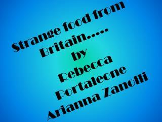 Strange food from Britain….. by Rebecca Portaleone Arianna Zanolli