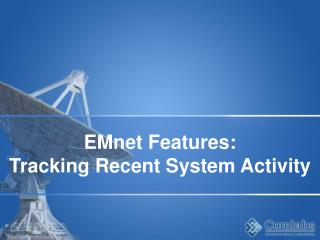 EMnet Features: Tracking Recent System Activity