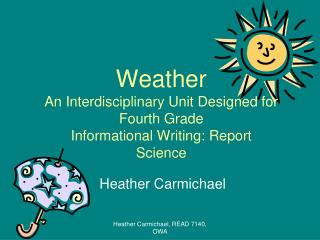 Weather An Interdisciplinary Unit Designed for Fourth Grade Informational Writing: Report Science