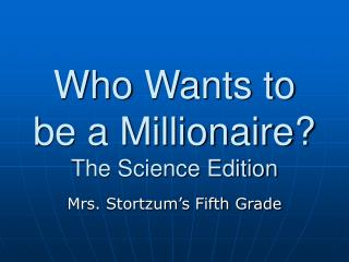 Who Wants to be a Millionaire? The Science Edition