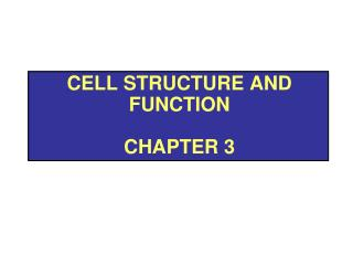 Cell structure and function  Chapter 3