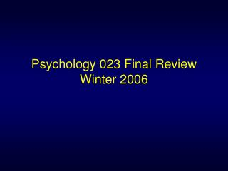 Psychology 023 Final Review Winter 2006