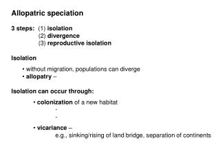 Allopatric speciation 3 steps:   (1)  isolation 		   (2)  divergence 		   (3)  reproductive isolation