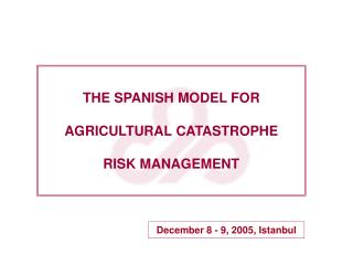 THE SPANISH MODEL FOR AGRICULTURAL CATASTROPHE RISK MANAGEMENT