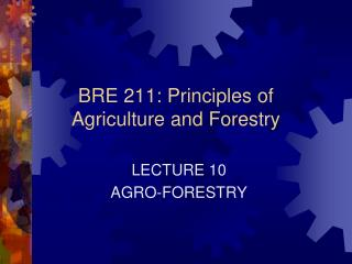 BRE 211: Principles of Agriculture and Forestry