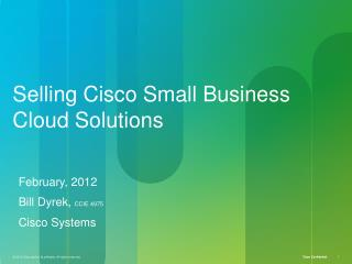 February, 2012 Bill Dyrek,  CCIE  4975 Cisco Systems