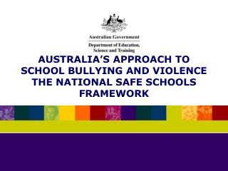 AUSTRALIA'S APPROACH TO SCHOOL BULLYING AND VIOLENCE THE NATIONAL SAFE SCHOOLS FRAMEWORK