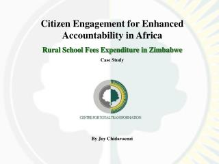 Citizen Engagement for Enhanced Accountability in Africa  Rural School Fees Expenditure in Zimbabwe Case Study By Joy Ch