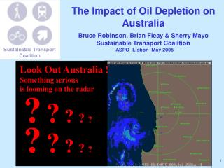 The Impact of Oil Depletion on Australia Bruce Robinson, Brian Fleay & Sherry Mayo Sustainable Transport Coalition