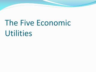 The Five Economic Utilities