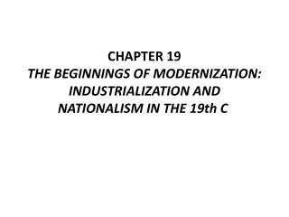 CHAPTER 19 THE BEGINNINGS OF MODERNIZATION: INDUSTRIALIZATION AND NATIONALISM IN THE 19th C