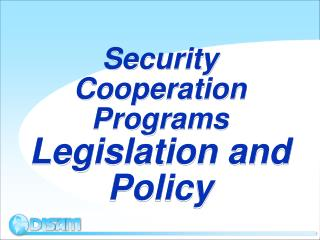 Security Cooperation Programs Legislation and Policy
