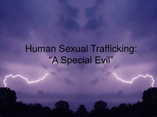 "Human Sexual Trafficking: ""A Special Evil"""