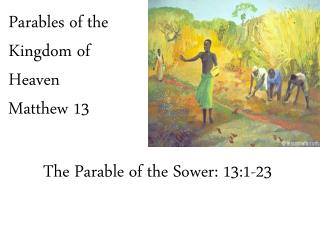 Parables of the Kingdom of Heaven Matthew 13
