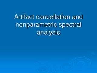 Artifact cancellation and nonparametric spectral analysis