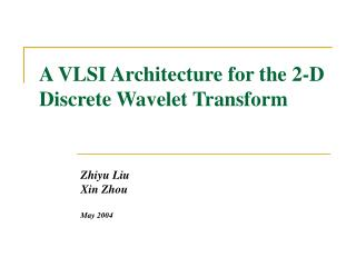 A VLSI Architecture for the 2-D Discrete Wavelet Transform