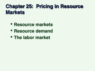Chapter 25:  Pricing in Resource Markets