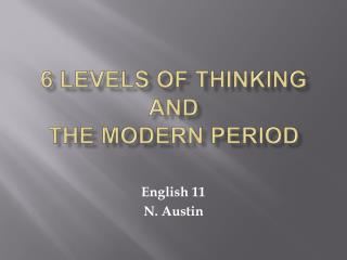 6 Levels of Thinking and  The Modern Period