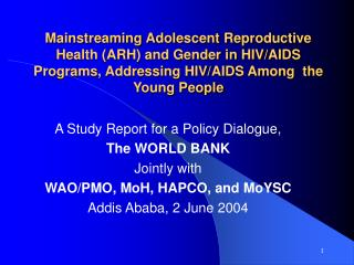 Mainstreaming Adolescent Reproductive Health (ARH) and Gender in HIV/AIDS Programs, Addressing HIV/AIDS Among  the Young