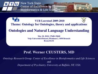 Prof. Werner CEUSTERS, MD Ontology Research Group, Center of Excellence in Bioinformatics and Life Sciences  and