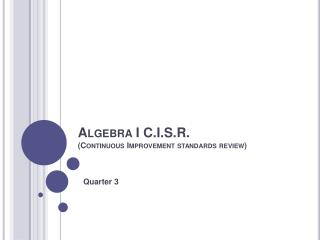 Algebra I C.I.S.R. (Continuous Improvement standards review)