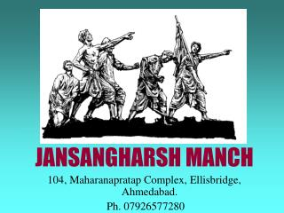 JANSANGHARSH MANCH 104, Maharanapratap Complex, Ellisbridge, Ahmedabad.  Ph. 07926577280