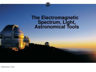 The Electromagnetic Spectrum, Light, Astronomical Tools