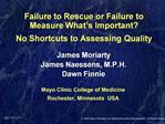 Failure to Rescue or Failure to Measure What s Important  No Shortcuts to Assessing Quality