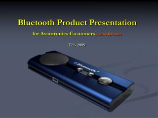 Bluetooth Product Presentation for Avantronics Customers (with SRP info) Feb 2009