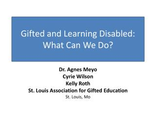 Gifted and Learning Disabled:  What Can We Do?