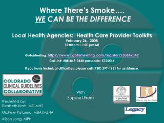 Where There s Smoke .  WE CAN BE THE DIFFERENCE  Local Health Agencies:  Health Care Provider Toolkits  February 26,  20