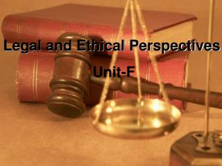 Legal and Ethical Perspectives  Unit-F