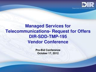 Managed Services for Telecommunications- Request for Offers DIR-SDD-TMP-195  Vendor Conference