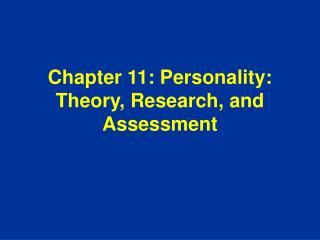 Chapter 11: Personality: Theory, Research, and Assessment
