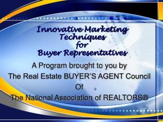 Innovative Marketing Techniques for Buyer Representatives