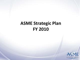 ASME Strategic Plan FY 2010